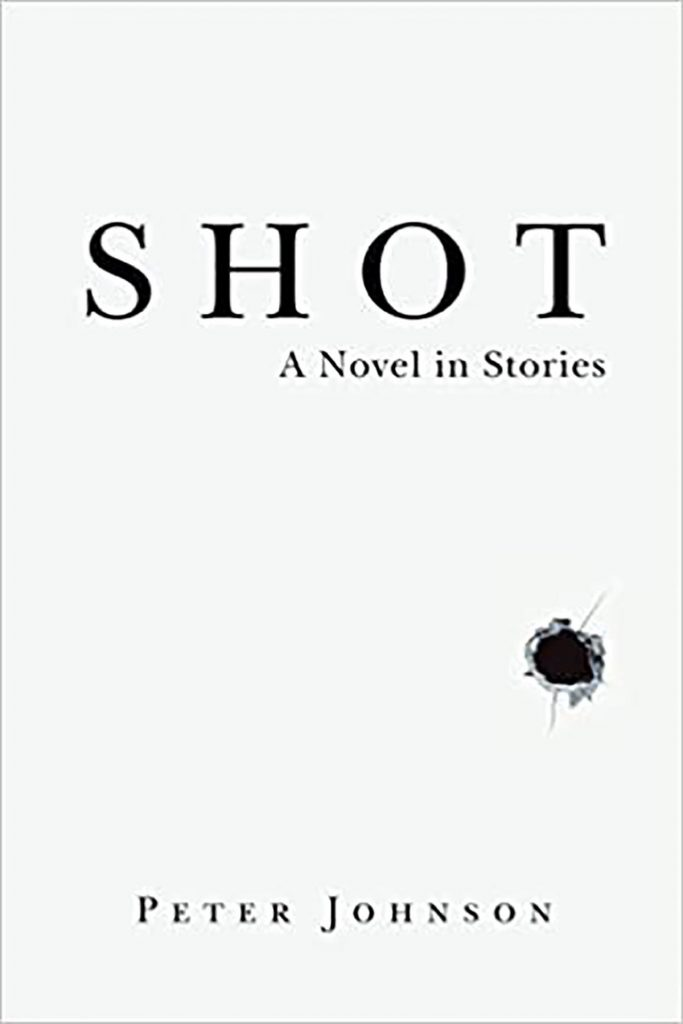 The Official Web Site of Peter Johnson — SHOT: A Novel in Stories
